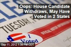 Oops: House Candidate Withdraws, May Have Voted in 2 States
