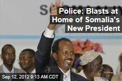 Police: Blasts at Home of Somalia&amp;#39;s New President