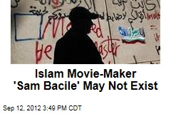 Islam Movie-Maker 'Sam Bacile' May Not Exist