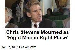 Chris Stevens Mourned as &amp;#39;Right Man in Right Place&amp;#39;