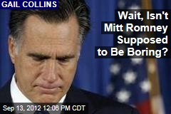 Wait, Isn't Mitt Romney Supposed to Be Boring?