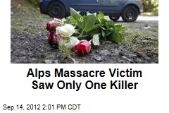 Alps Massacre Victim Saw Only One Killer