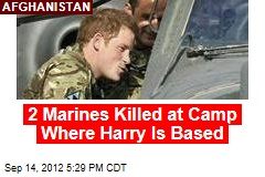 2 Marines Killed at Camp Where Harry Is Based