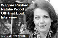 Wagner Pushed Natalie Wood Off That Boat: Interview