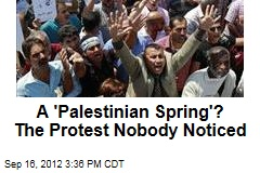 A &amp;#39;Palestinian Spring&amp;#39;? The Protest Nobody Noticed
