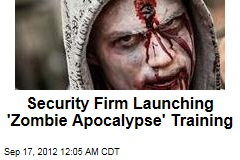 Security Firm Launching &amp;#39;Zombie Apocalypse&amp;#39; Training