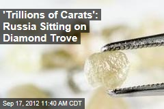 &amp;#39;Trillions of Carats&amp;#39;: Russia Sitting on Diamond Trove