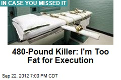 480-Lb. Killer: I'm Too Fat for Execution