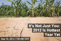 It&amp;#39;s Not Just You: 2012 Is Hottest Year Yet