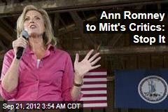 Ann Romney Tells Mitt's Critics to Stop It
