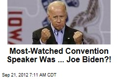 Most-Watched Convention Speaker Was ... Joe Biden?!