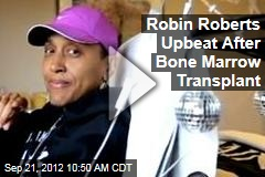 Robin Roberts Upbeat After Bone Marrow Transplant