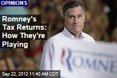 Romney&amp;#39;s Tax Returns: How They&amp;#39;re Playing