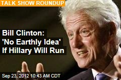 Bill Clinton: 'No Earthly Idea' If Hillary Will Run