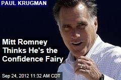 Mitt Romney Thinks He&amp;#39;s the Confidence Fairy