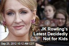 JK Rowling&amp;#39;s Latest Decidedly Not for Kids