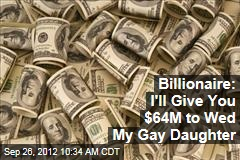 Billionaire: I&amp;#39;ll Give You $64M to Wed My Gay Daughter