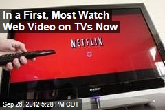 In a First, Most Watch Web Video on TVs Now
