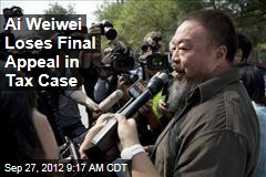 Ai Weiwei Loses Final Appeal in Tax Case