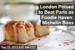 London Poised to Beat Paris as Foodie Haven: Michelin Boss