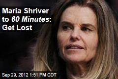 Maria Shriver to 60 Minutes : Get Lost