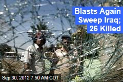 Blasts Again Sweep Iraq; 26 Killed