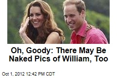 Oh, Goody: There May Be Naked Pics of William, Too
