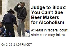Judge to Sioux: You Can&amp;#39;t Sue Beer Makers for Alcoholism