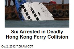 Six Arrested in Deadly Hong Kong Ferry Collision