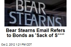 Bear Stearns Email Refers to Bonds as 'Sack of S***'