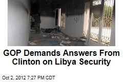 GOP Demands Answers From Clinton on Libya Security