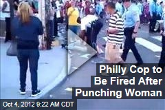 Philly Cop to Be Fired After Punching Woman