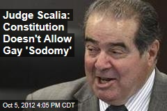 Judge Scalia: Gay Sex Not Constitutional