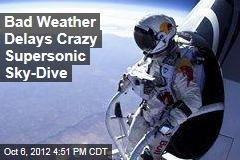 Bad Weather Delays Crazy Supersonic Sky Dive