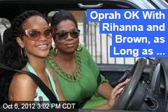 Oprah OK With Rihanna and Brown, as Long as ...