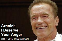 Arnold: I Deserve Your Anger