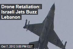 Drone Retaliation: Israeli Jets Buzz Lebanon