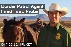 Border Patrol Agent Fired First: Probe
