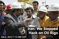 Iran: We Stopped Hack on Oil Rigs