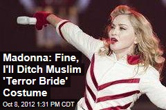 Madonna: Fine, I'll Ditch Muslim 'Terror Bride' Costume
