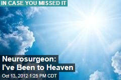 Neurosurgeon: I've Been to Heaven