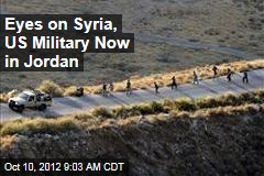 Eyes on Syria, US Military Now in Jordan