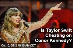 is taylor swift cheating on conor kennedy rumors of trouble