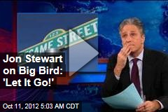 Jon Stewart on Big Bird: 'Let It Go!'