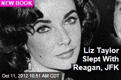 Liz Taylor Slept With Reagan, JFK