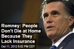 Romney: People Don&amp;#39;t Die at Home Because They Lack Insurance