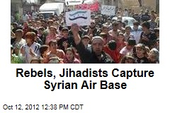 Rebels, Jihadists Capture Syrian Air Base