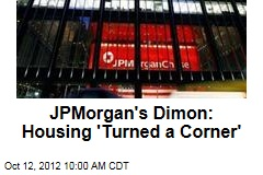 JPMorgan's Dimon: Housing 'Turned a Corner'