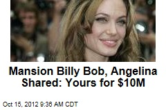 Mansion Billy Bob, Angelina Shared: Yours for $10M