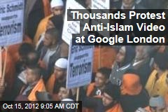 Thousands Protest Anti-Islam Video at Google London